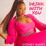 "#NowPlaying: ""Drink With You"" - Sydney Ranee'"