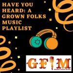 #Playlists: Have You Heard: A Grown Folks Music Playlist 2/21/2020