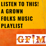 #Playlists: Listen To This! A Grown Folks Music Playlist 3/6/2020
