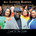 "Rev. Luther Barnes and the Restoration Worship Center Choir - ""Look To The Hills"""
