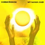 "New Music: Golden Browne - ""My Mama Said"""