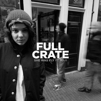 Full Crate & Mar – She Was Fly