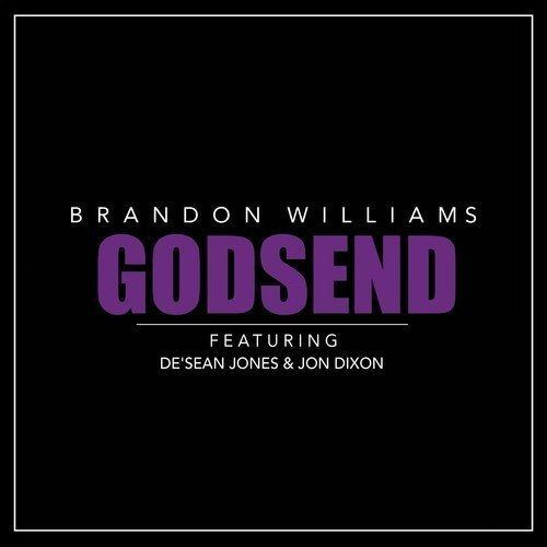 New Music: Brandon Williams – Godsend (feat. De'Sean Jones & Jon Dixon)