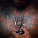 """#NowPlaying: Lloyd: """"Tru"""""""