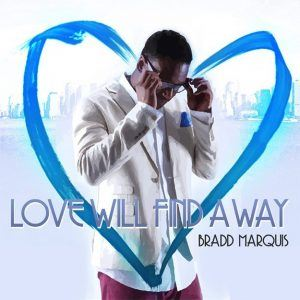 "New Music: Bradd Marquis – ""Love Will Find A Way"""