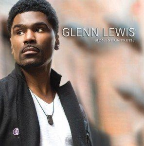 "New Music: Glenn Lewis – ""Moment of Truth"" October 15, 2013"
