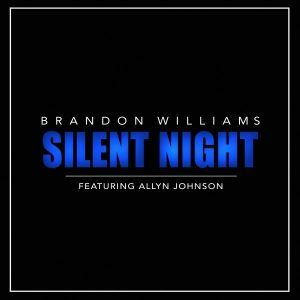"New Holiday Music: Brandon Williams – ""Silent Night"" feat. Allyn Johnson"