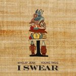"#NowPlaying/#Visuals: Wyclef Jean Feat. Young Thug: ""I Swear"""
