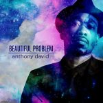 "Now Playing: Anthony David: ""Beautiful Problem"""