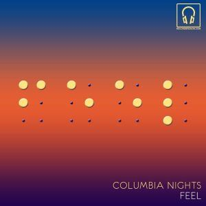 "New Music: Columbia Nights – ""Feel"""