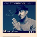 "#NewMusic #LyricVideo: Christopher Williams: ""Too Late"""
