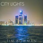 "#NewMusic: Tim Bowman – ""City Lights"""