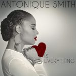 #NewMusic: Stream Antonique Smith's Debut EP: Love Is Everything